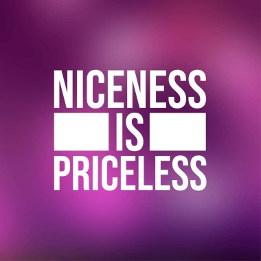 Niceness is Priceless. Inspirational and motivation quote