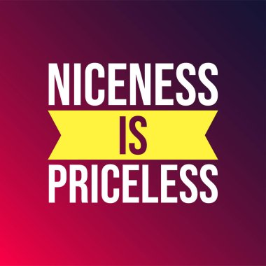 Niceness is Priceless. Life quote with modern background vector