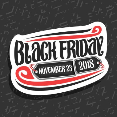 Vector logo for Black Friday, white decorative label with original brush typeface for words black friday, november 23, 2018, simple minimalistic concept for season sale on gray abstract background.