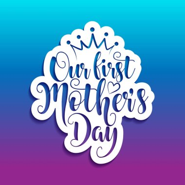 Our first Mother's Day lettering. Handmade calligraphy vector illustration. Mother's day card with crown.
