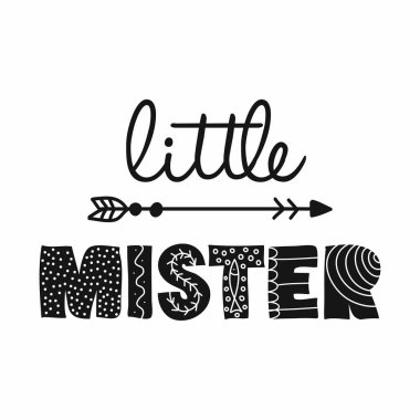Little Mister - Scandinavian style illustration text for clothes. Inspirational quote baby shower card, invitation, banner. Kids calligraphy background, lettering typography poster.