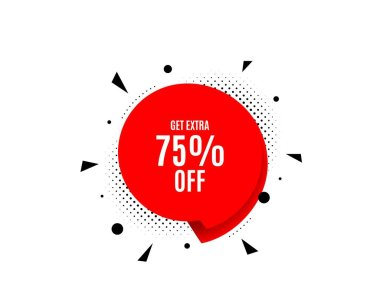 Get Extra 75% off Sale. Discount offer sign. Vector
