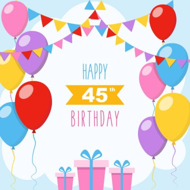 Happy 45th birthday, vector illustration greeting card with balloons, colorful garlands decorations and gift boxes