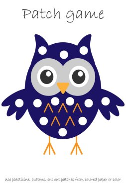 Education Patch game owl for children to develop motor skills, use plasticine patches, buttons, colored paper or color the page, kids preschool activity, printable worksheet, vector illustration