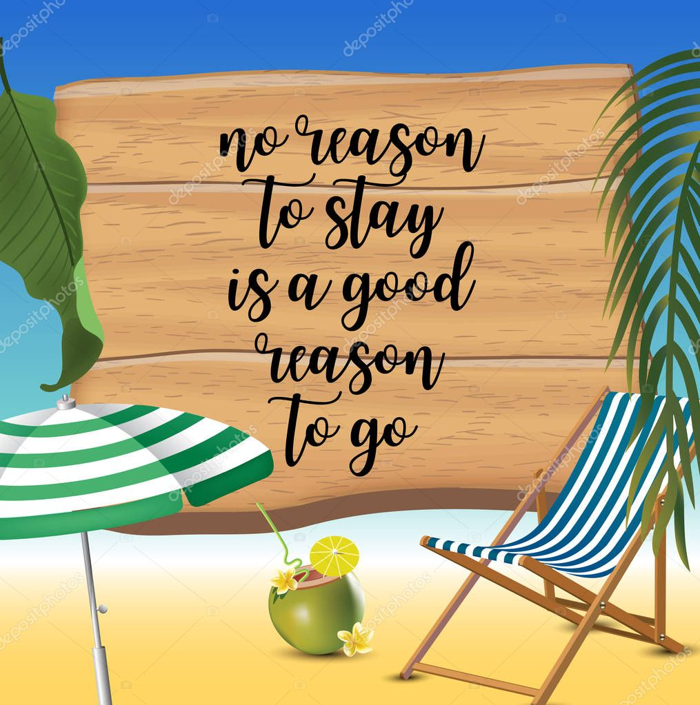 No reason to stay is a good reason to go typography inscription with parasol, chaise launge and coconut coctail on beach background. Realistic sun flare.