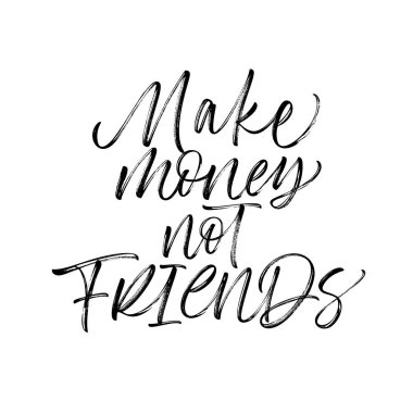 Make money not friends phrase. Ink illustration. Modern brush calligraphy. Isolated on white background.