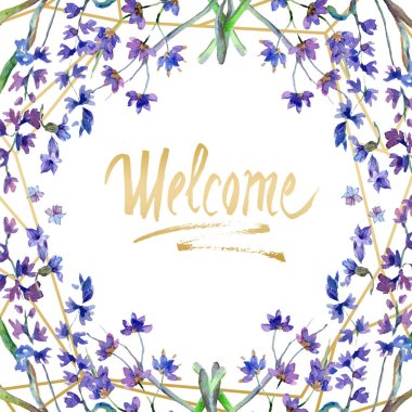Purple lavender flowers. Welcome handwriting monogram calligraphy. Watercolor background. Frame border ornament. Gold crystal stone polyhedron mosaic shape amethyst gem. stock vector