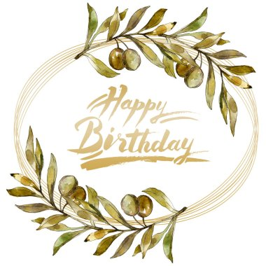 Frame with green olives watercolor background with happy birthday sign. Watercolour drawing fashion aquarelle isolated. stock vector