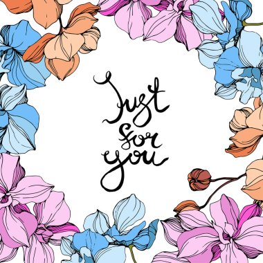 Vector pink, orange and blue orchids. Wildflowers isolated on white. Engraved ink art. Floral frame border with 'just for you' lettering clip art vector