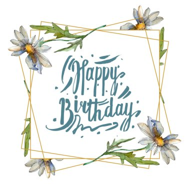 Chamomiles with green leaves watercolor illustration set, frame border ornament with happy birthday lettering stock vector