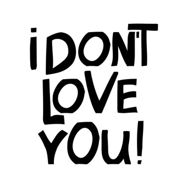 I do not love you. Ink font in modern scandinavian style. Isolated lettering on white background. Sarcastic phrase. Vector stock illustration.
