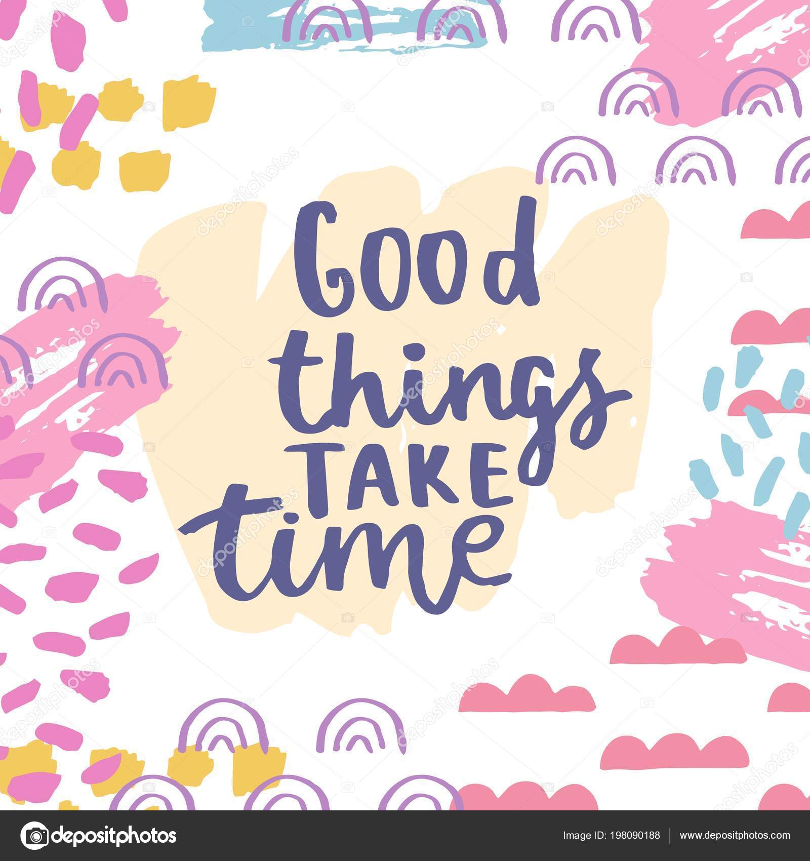Good Things Take Time Motivational Saying Inspirational Quote Slogan