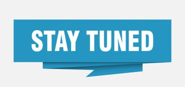 stay tuned sign. stay tuned paper origami speech bubble. stay tuned tag. stay tuned banner