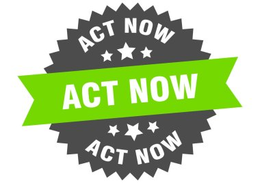 act now sign. act now green-black circular band label