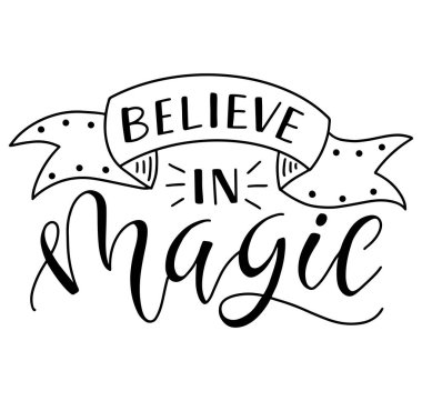 Believe in magic, black text isolated on white background, vector stock illustration.