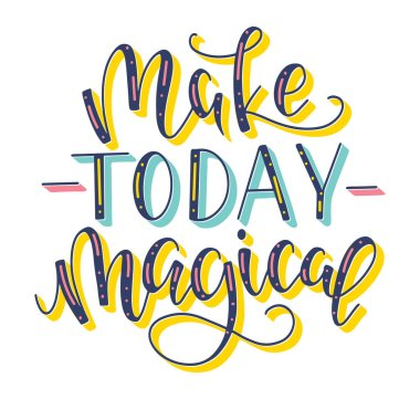 Make today magical - colored lettering, vector stock illustration.