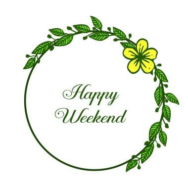 Template design of happy weekend, circular beautiful yellow flower frame. Vector