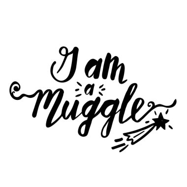 Hand written text I'm a muggle with hand drawn star. Vector brush script text for shirts.