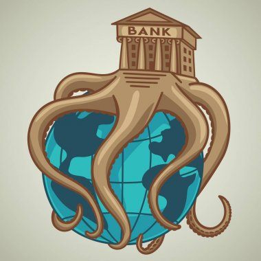 The banking system, the octopus has captured the entire globe.