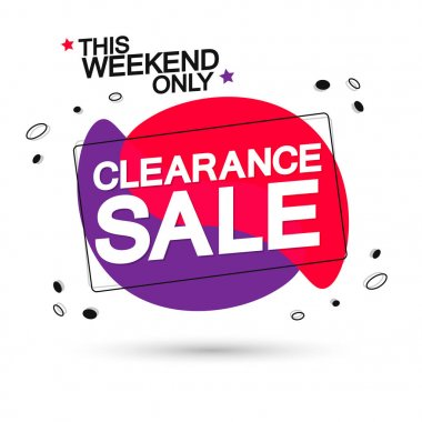 Clearance Sale tag, bubble banner design template, this weekend only, app icon, vector illustration