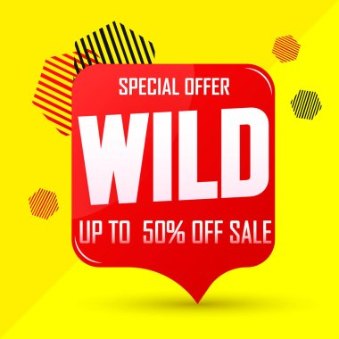 Wild Sale, speech bubble banner design template, up to 50% off, discount tag, special offer, vector illustration