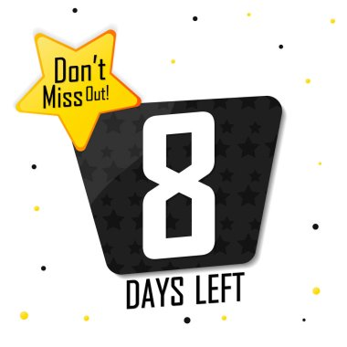 8 Days Left for Sale, countdown tag, start offer, discount banner design template, don't miss out, app icon, vector illustration