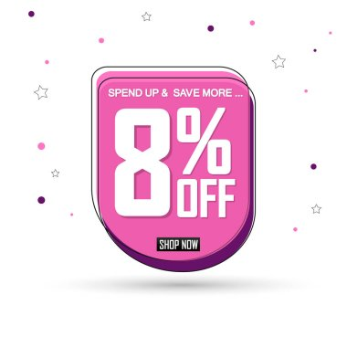 Sale 8% off, bubble banner design template, discount tag, spend up and save more, vector illustration
