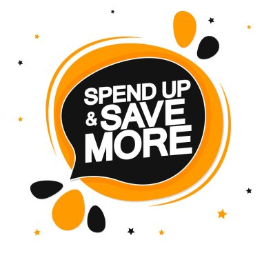 Spend up and Save more, sale tag design template, discount speech bubble banner, best season deal, vector illustration