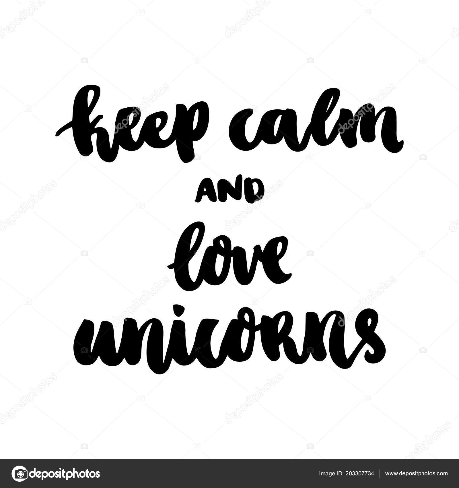 Hand Drawing Ink Quote Keep Calm Love Unicorns Trendy ...