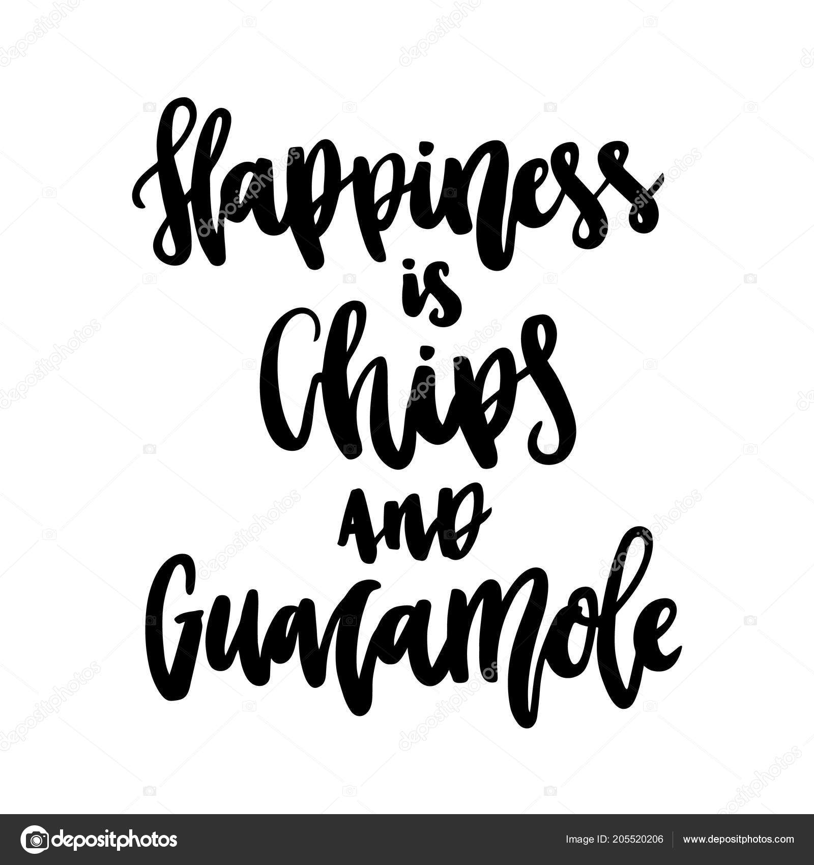 Calligraphic Funny Quote Happiness Chips Guacamole Handwritten White