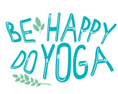 Lettering with text Be happy do yoga and leaves, plants isolated on white background as a concept of yoga, asana, activity. Typographic vector stock poster, illustration with cute text or slogan