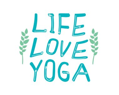 Lettering with text life, love, yoga and green leaves isolated on white background for design, cute vector stock illustration with green letters as an emblem for a yoga studio or yoga class