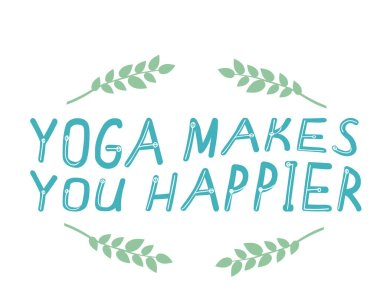 Lettering with the text Yoga makes you happy isolated on white background as a concept of yoga studio, trendy quotes. Character vector stock illustration with text and green leaves