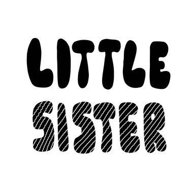 LITTLE SISTER lettering inscription. Round cartoon letters, handmade flat style.