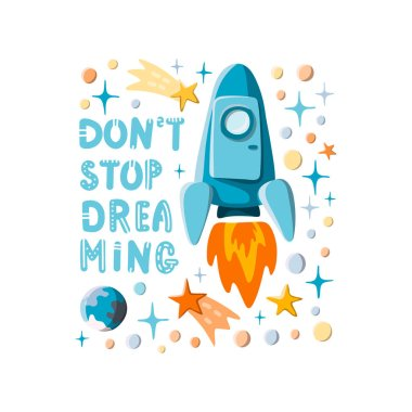 Dont stop dreaming. Hand written lettering and hand drawn cartoon style rocket, stars and planets motivational illustration. Space background
