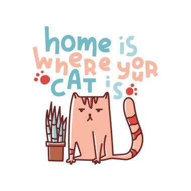 Home is where your cat is. Hand drawn flat cat and plant in a flower pot illustration. Hand written lettering quote.