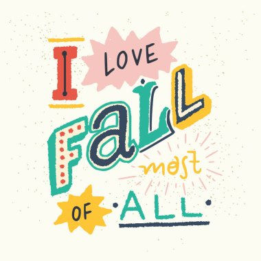 I Love Fall Most Of All - unique hand drawn lettering. Cozy and inspirational quote. Autumn poster design made. Modern lettering for apparel design, t-shirt, cards or social media.