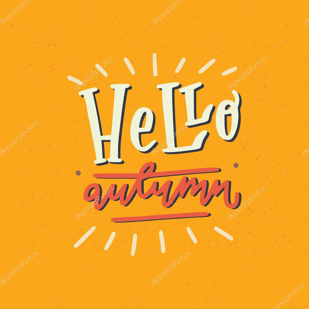 Hello Autumn - unique hand drawn lettering. Cozy and inspirational quote for fall. Autumn poster design made in vector. Modern lettering for apparel design or t-shirt.