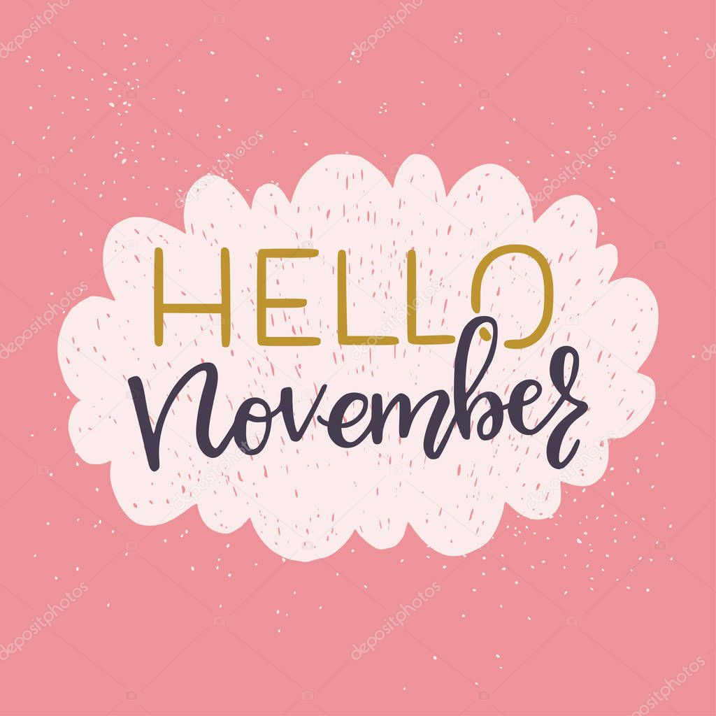 Hello November - unique hand drawn lettering. Cozy and inspirational quote for fall. Autumn poster design made in vector. Modern lettering for apparel design or t-shirt.