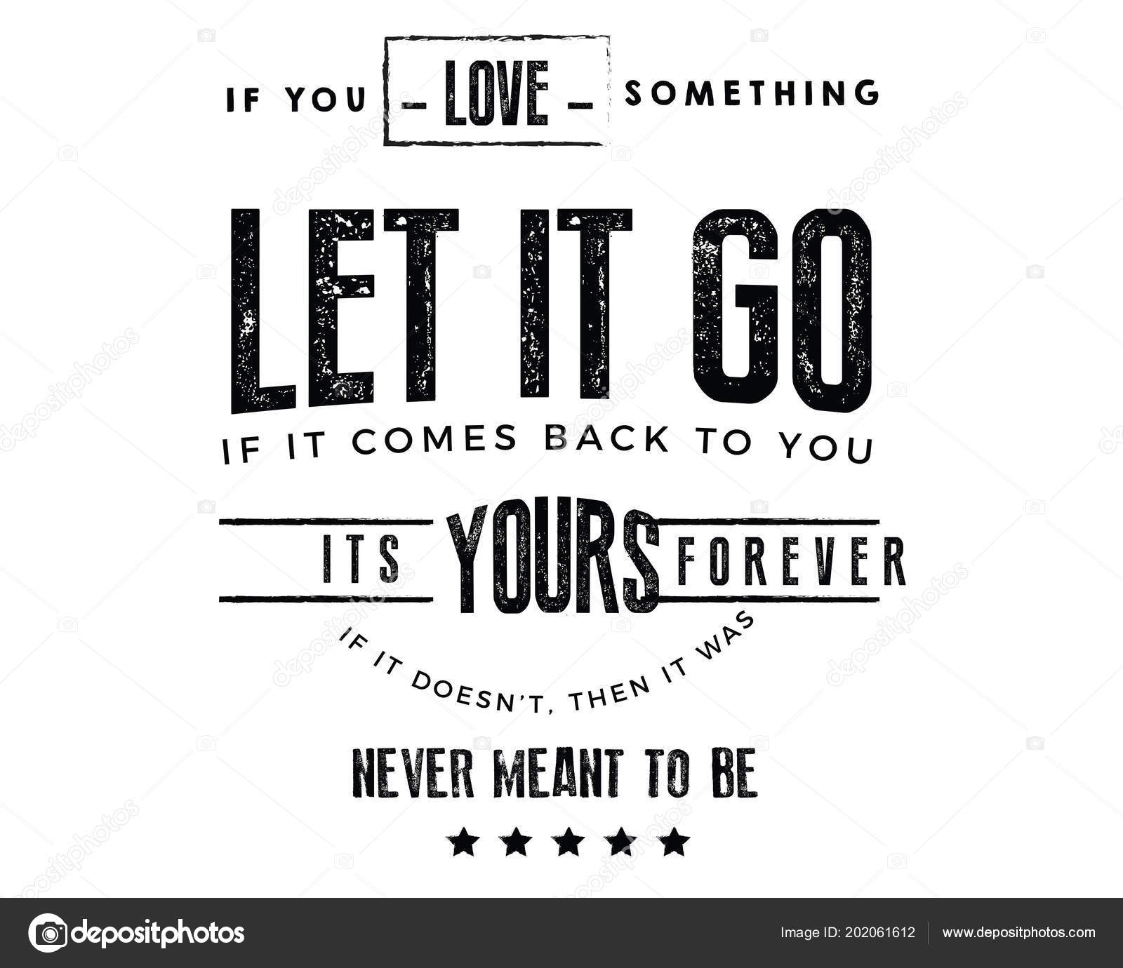 You Love Something Let Comes Back You Its Yours Forever Stock