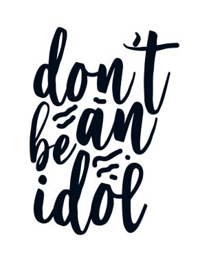 Don't Be an idol. Hand drawn typography poster design. Premium Vector. icon