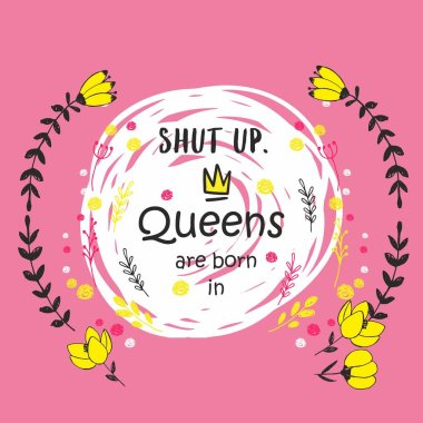 Cute phrase Queens are born in ... with hand drawn crown and flowers. Template design for tshirt print, greeting cards, congratulation message, postcard. Vector illustration