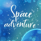 Vector space backgroung with lettering. Handwritten quote. Space adventure