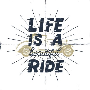 Life is a beautiful ride. Inspiring creative motivation quote. Typography monochrome poster design concept with classic old car and sunbursts. Stock vector print illustration. Isolated on white