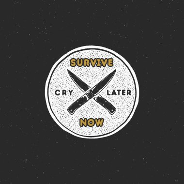Vintage hand drawn survival badge and emblem. Hiking label. Outdoor inspirational logo. Typography retro style. Motivational quote - Survive now, cry later. Prints, t shirts. Stock vector isolated.