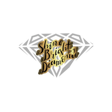 Hand lettering phrase shine bright my diamond in gold isolated o