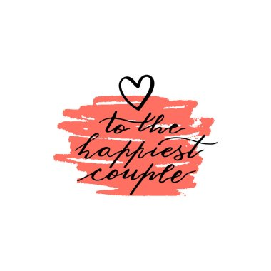 Custom hand  lettering phrase to the happiest couple. Handwritte