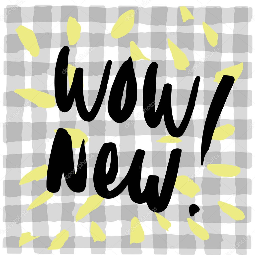 Hand drawn phrase- Wow new. Lettering design for posters, t-shirts, cards, invitations, stickers, banners, advertisement.