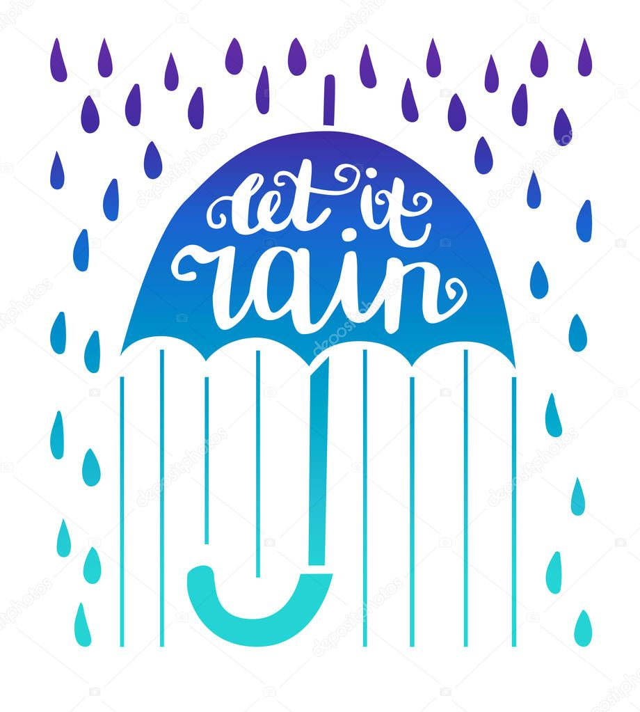 Let it rain. Bright vector illustration with hand lettering. Umbrella silhouette with hand written phrase, lines, raindrops isolated on white background. Seasonal card, print, banner, poster design.