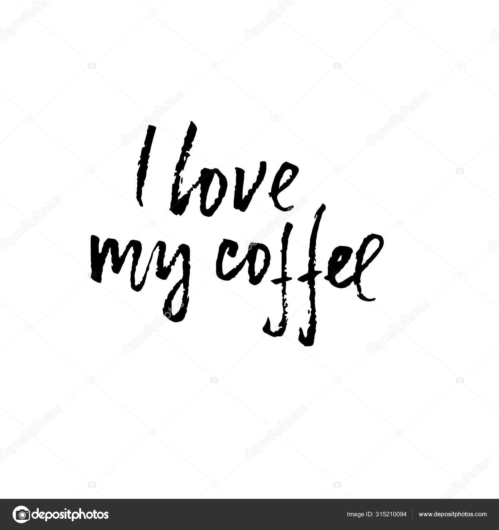 i love my coffee modern dry brush lettering coffee quotes hand